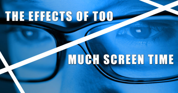 THE EFFECTS OF TOO MUCH SCREEN TIME